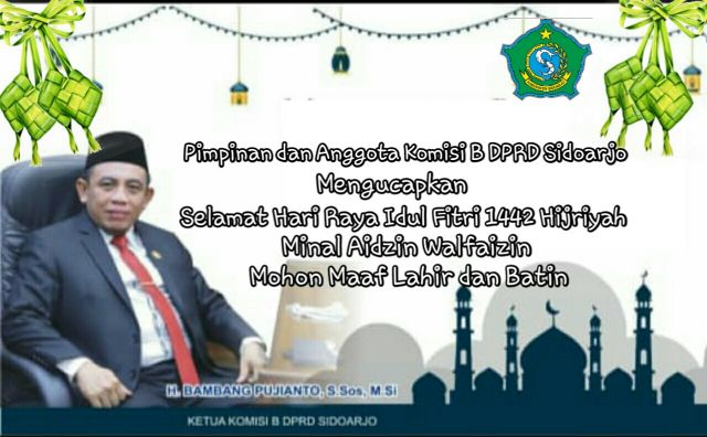 Pimpinan dan Anggota Komisi B DPRD Sidoarjo Mengucapkan Selamat Hari Raya Idul Fitri 1442 Hijriyah
